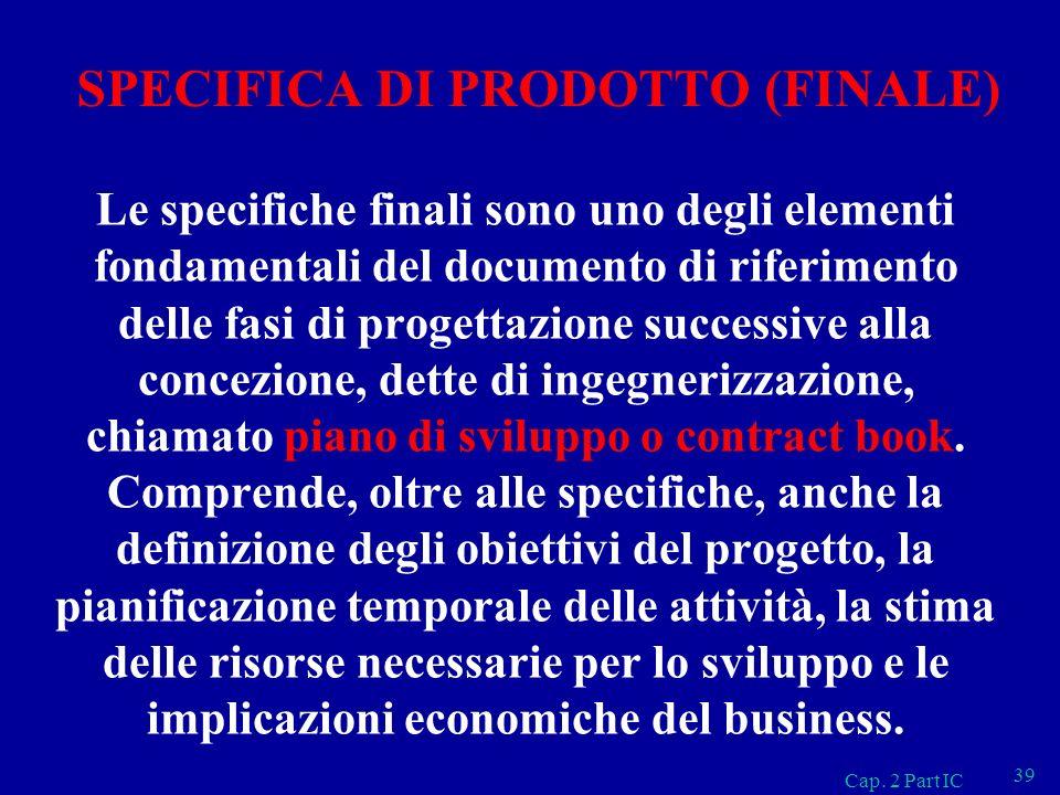 SPECIFICA DI PRODOTTO (FINALE) Le specifiche finali sono uno degli elementi fondamentali del documento di riferimento delle fasi di progettazione succ