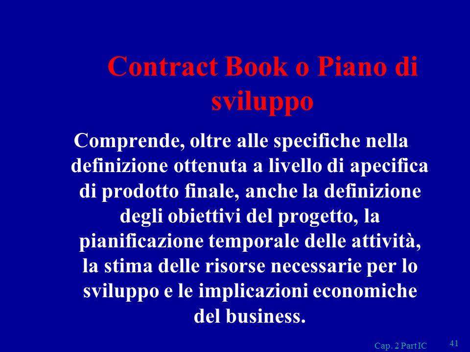 Contract Book o Piano di sviluppo Comprende, oltre alle specifiche nella definizione ottenuta a livello di apecifica di prodotto finale, anche la defi
