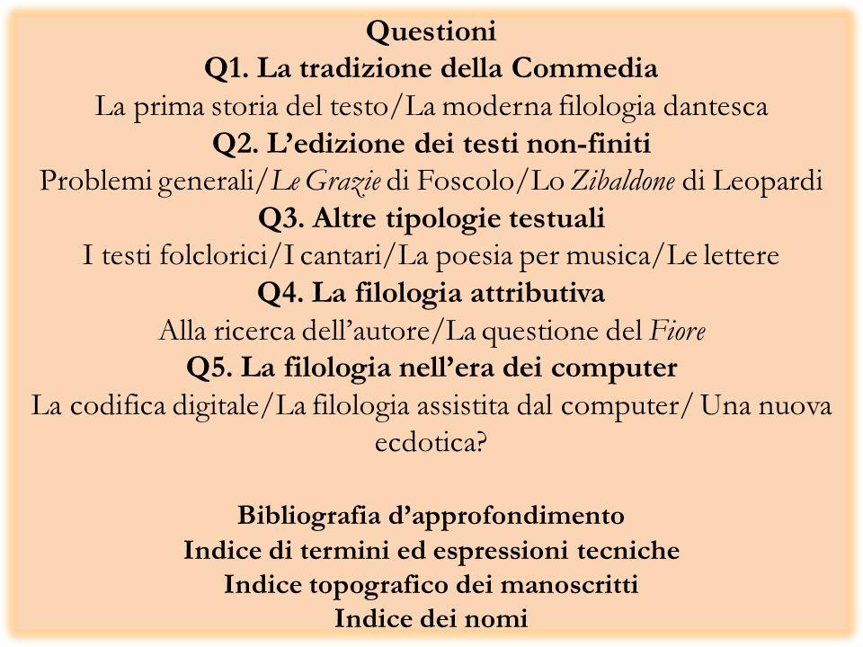 Questioni Q1. La tradizione della Commedia La prima storia del testo/La moderna filologia dantesca Q2. Ledizione dei testi non-finiti Problemi general