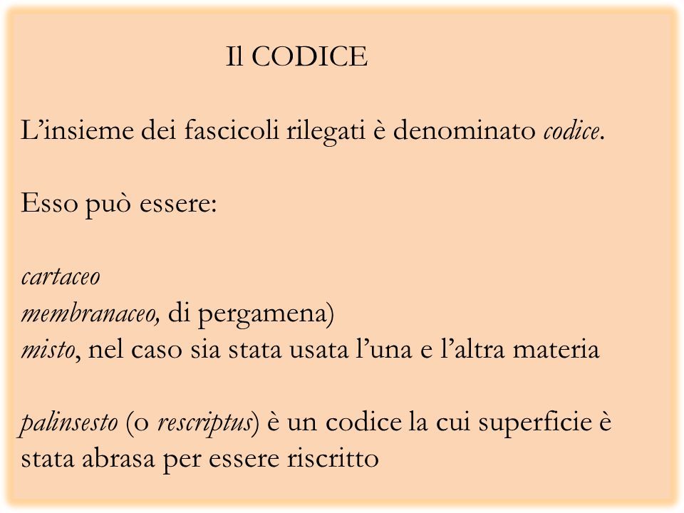Il CODICE Linsieme dei fascicoli rilegati è denominato codice. Esso può essere: cartaceo membranaceo, di pergamena) misto, nel caso sia stata usata lu