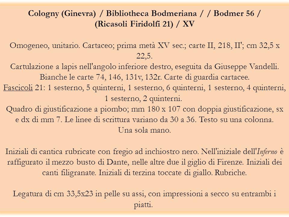 Cologny (Ginevra) / Bibliotheca Bodmeriana / / Bodmer 56 / (Ricasoli Firidolfi 21) / XV Omogeneo, unitario. Cartaceo; prima metà XV sec.; carte II, 21