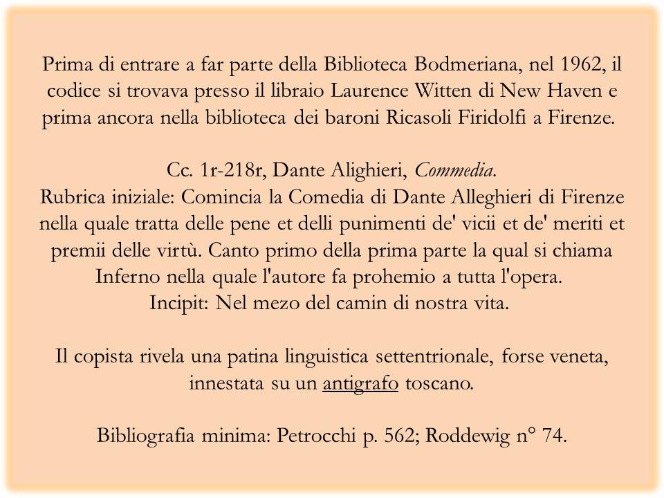 Prima di entrare a far parte della Biblioteca Bodmeriana, nel 1962, il codice si trovava presso il libraio Laurence Witten di New Haven e prima ancora nella biblioteca dei baroni Ricasoli Firidolfi a Firenze.