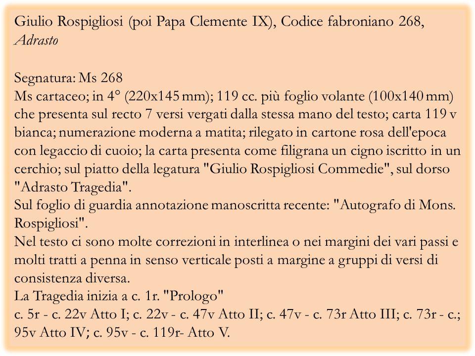 Giulio Rospigliosi (poi Papa Clemente IX), Codice fabroniano 268, Adrasto Segnatura: Ms 268 Ms cartaceo; in 4° (220x145 mm); 119 cc.