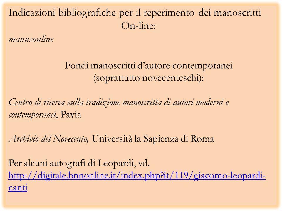 Indicazioni bibliografiche per il reperimento dei manoscritti On-line: manusonline Fondi manoscritti dautore contemporanei (soprattutto novecenteschi)