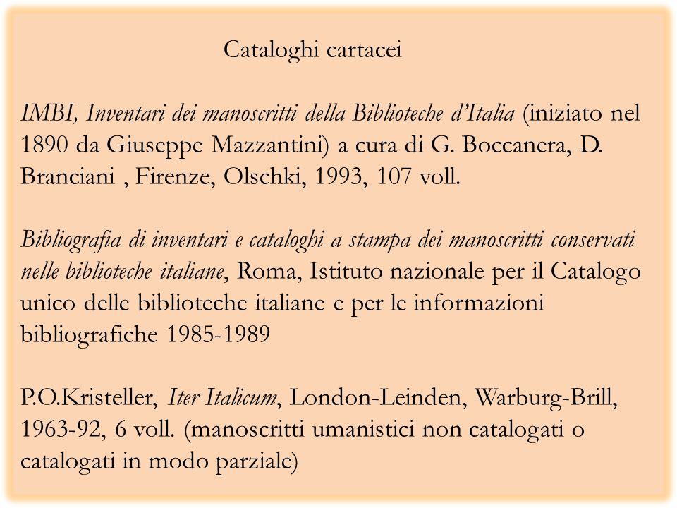 Cataloghi cartacei IMBI, Inventari dei manoscritti della Biblioteche dItalia (iniziato nel 1890 da Giuseppe Mazzantini) a cura di G. Boccanera, D. Bra