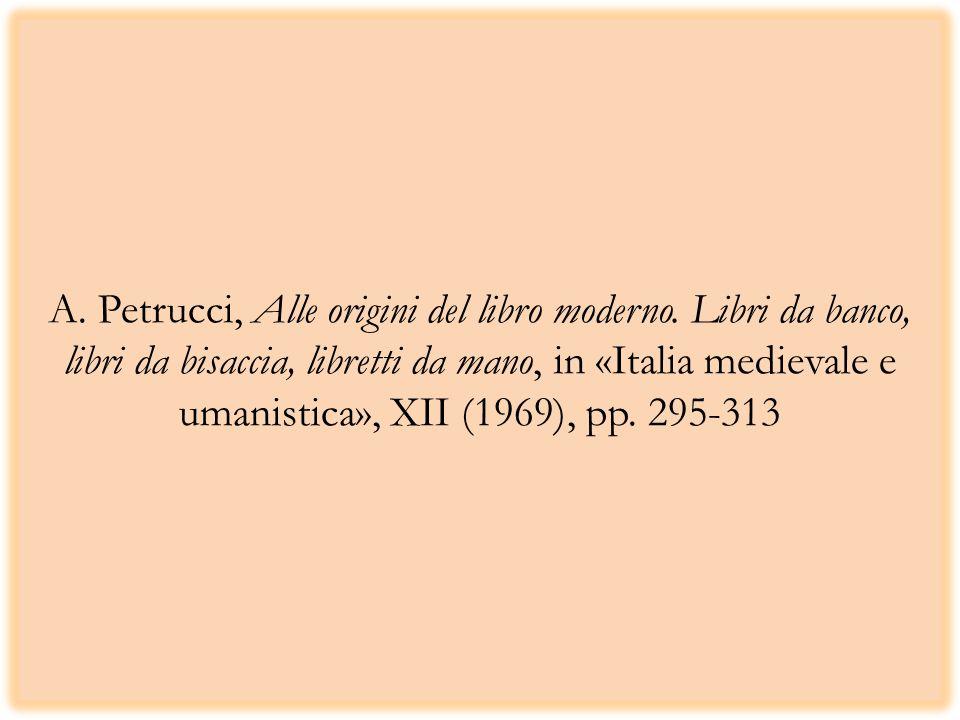 A. Petrucci, Alle origini del libro moderno. Libri da banco, libri da bisaccia, libretti da mano, in «Italia medievale e umanistica», XII (1969), pp.