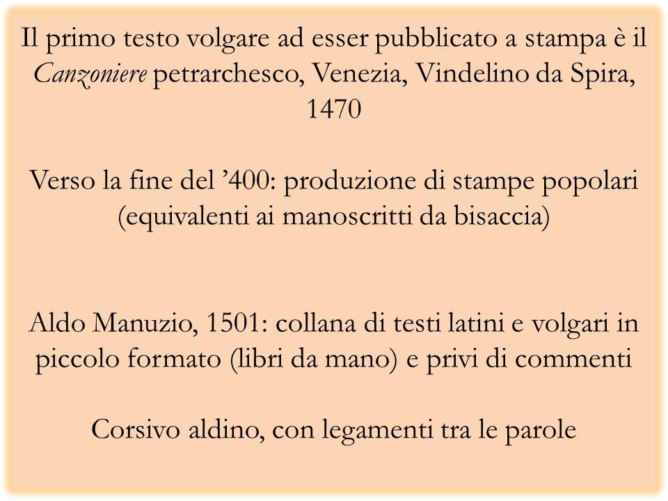 Il primo testo volgare ad esser pubblicato a stampa è il Canzoniere petrarchesco, Venezia, Vindelino da Spira, 1470 Verso la fine del 400: produzione