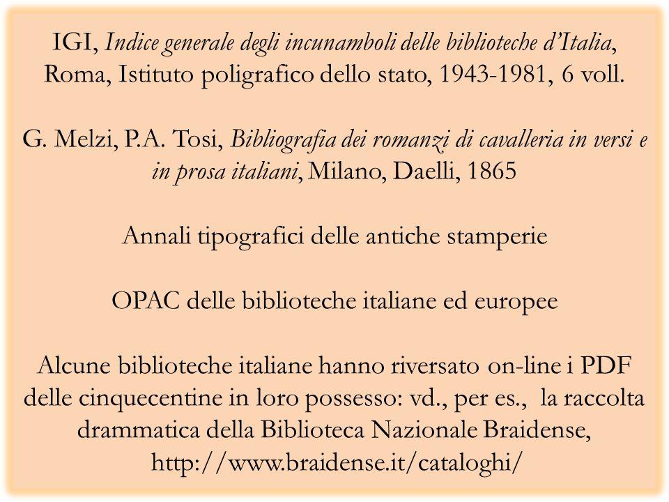 IGI, Indice generale degli incunamboli delle biblioteche dItalia, Roma, Istituto poligrafico dello stato, 1943-1981, 6 voll. G. Melzi, P.A. Tosi, Bibl
