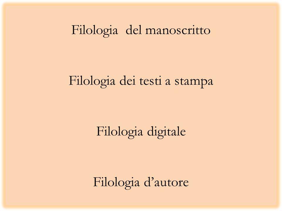 Filologia del manoscritto Filologia dei testi a stampa Filologia digitale Filologia dautore