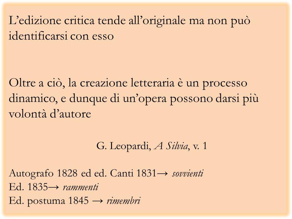 Ledizione critica tende alloriginale ma non può identificarsi con esso Oltre a ciò, la creazione letteraria è un processo dinamico, e dunque di unopera possono darsi più volontà dautore G.