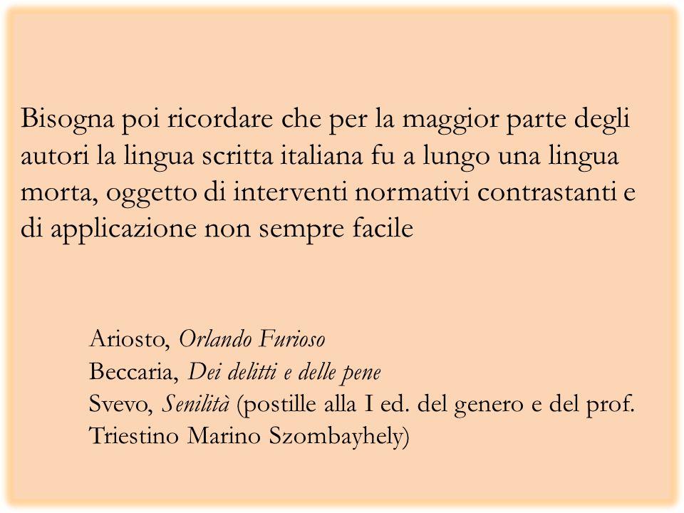 Bisogna poi ricordare che per la maggior parte degli autori la lingua scritta italiana fu a lungo una lingua morta, oggetto di interventi normativi co