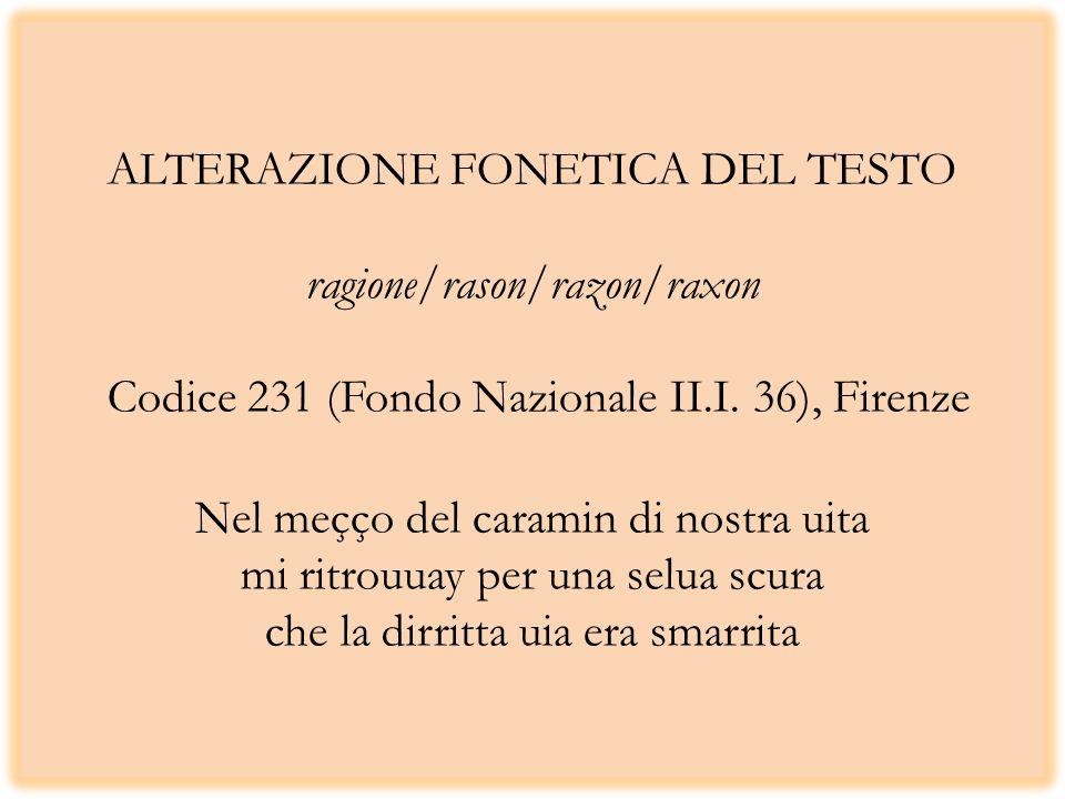 ALTERAZIONE FONETICA DEL TESTO ragione/rason/razon/raxon Codice 231 (Fondo Nazionale II.I. 36), Firenze Nel meçço del caramin di nostra uita mi ritrou