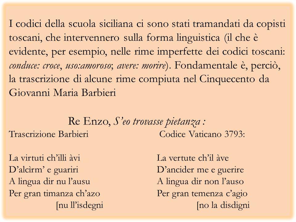 I codici della scuola siciliana ci sono stati tramandati da copisti toscani, che intervennero sulla forma linguistica (il che è evidente, per esempio,