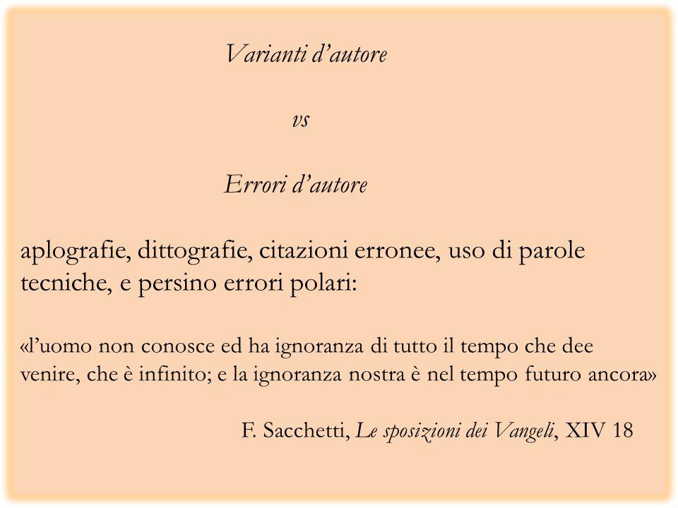 Varianti dautore vs Errori dautore aplografie, dittografie, citazioni erronee, uso di parole tecniche, e persino errori polari: «luomo non conosce ed
