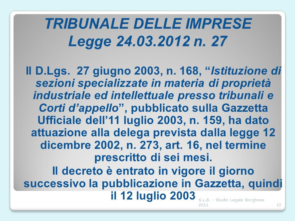TRIBUNALE DELLE IMPRESE Legge 24.03.2012 n. 27 Il D.Lgs. 27 giugno 2003, n. 168, Istituzione di sezioni specializzate in materia di proprietà industri