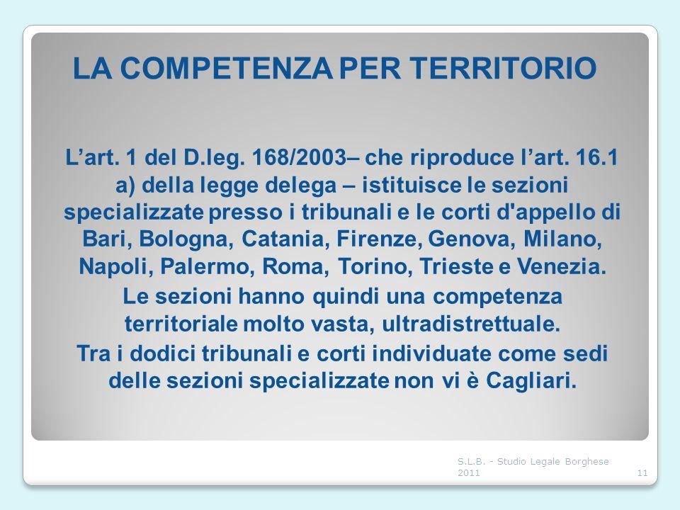 LA COMPETENZA PER TERRITORIO Lart. 1 del D.leg. 168/2003– che riproduce lart. 16.1 a) della legge delega – istituisce le sezioni specializzate presso