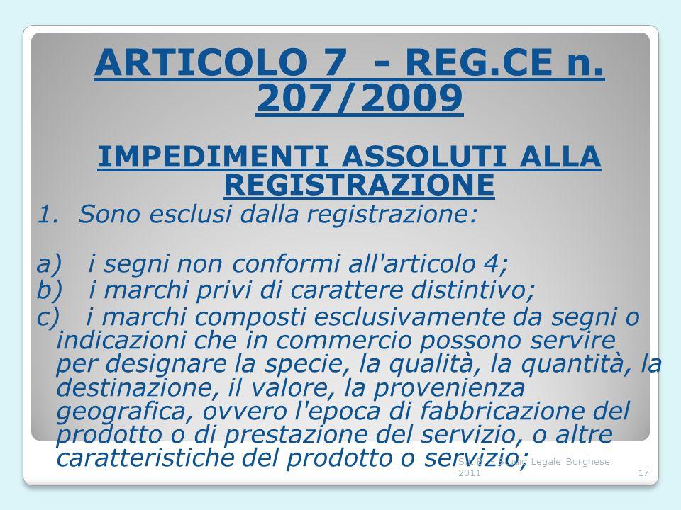 ARTICOLO 7 - REG.CE n. 207/2009 IMPEDIMENTI ASSOLUTI ALLA REGISTRAZIONE 1. Sono esclusi dalla registrazione: a) i segni non conformi all'articolo 4; b