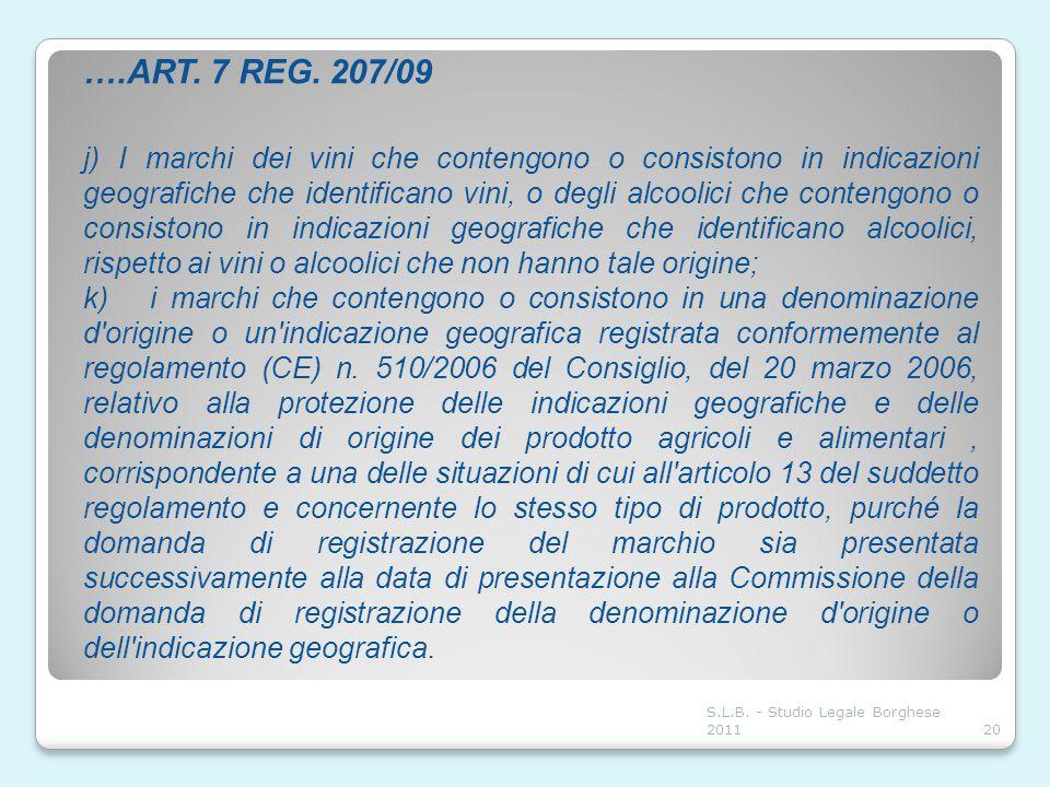 ….ART. 7 REG. 207/09 j) I marchi dei vini che contengono o consistono in indicazioni geografiche che identificano vini, o degli alcoolici che contengo