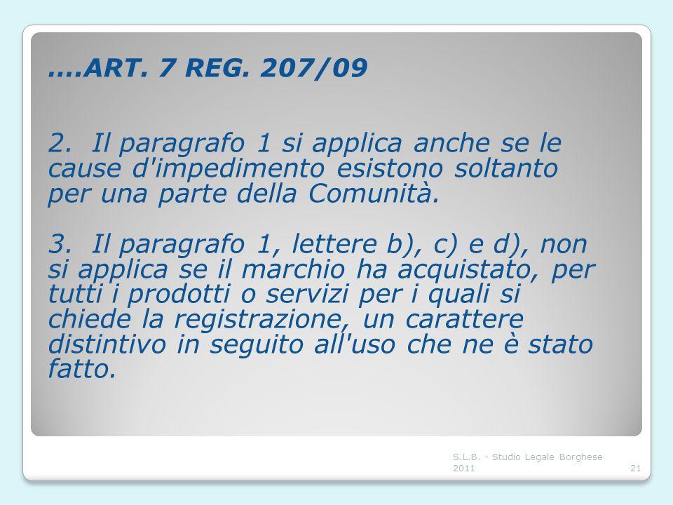 ….ART. 7 REG. 207/09 2. Il paragrafo 1 si applica anche se le cause d'impedimento esistono soltanto per una parte della Comunità. 3. Il paragrafo 1, l