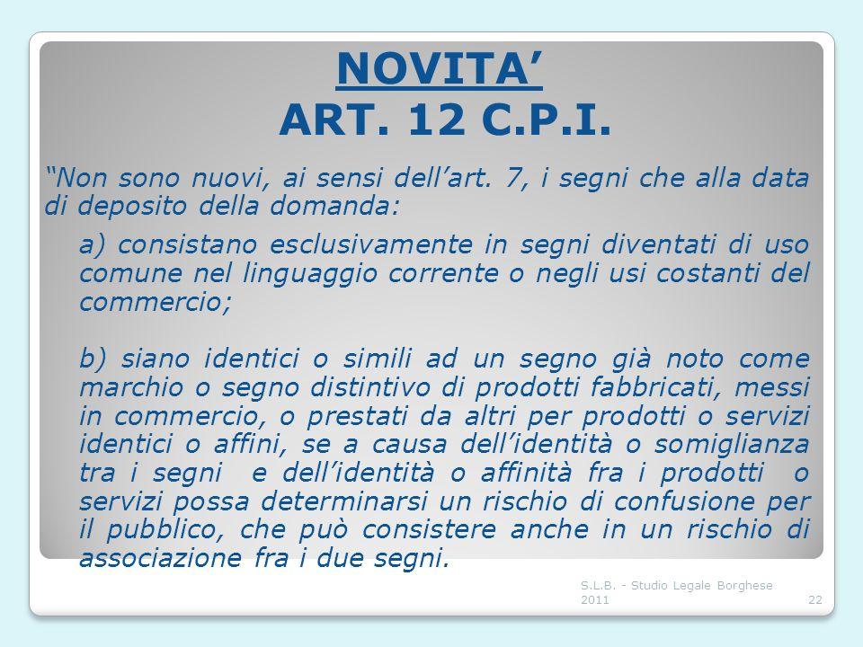 NOVITA ART. 12 C.P.I. Non sono nuovi, ai sensi dellart. 7, i segni che alla data di deposito della domanda: a) consistano esclusivamente in segni dive