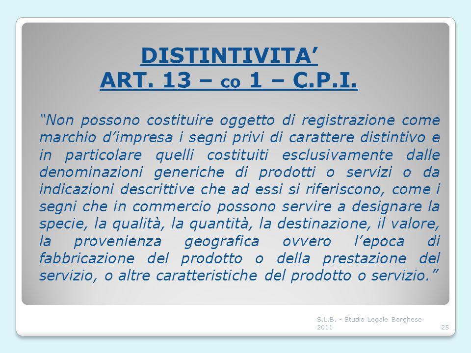 DISTINTIVITA ART. 13 – co 1 – C.P.I. Non possono costituire oggetto di registrazione come marchio dimpresa i segni privi di carattere distintivo e in