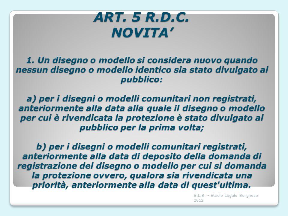ART. 5 R.D.C. NOVITA 1. Un disegno o modello si considera nuovo quando nessun disegno o modello identico sia stato divulgato al pubblico: a) per i dis