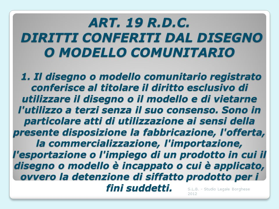 ART. 19 R.D.C. DIRITTI CONFERITI DAL DISEGNO O MODELLO COMUNITARIO 1. Il disegno o modello comunitario registrato conferisce al titolare il diritto es