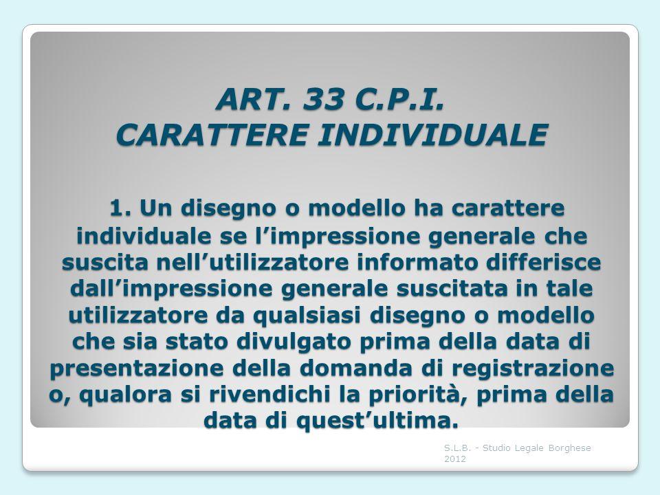 ART. 33 C.P.I. CARATTERE INDIVIDUALE 1. Un disegno o modello ha carattere individuale se limpressione generale che suscita nellutilizzatore informato