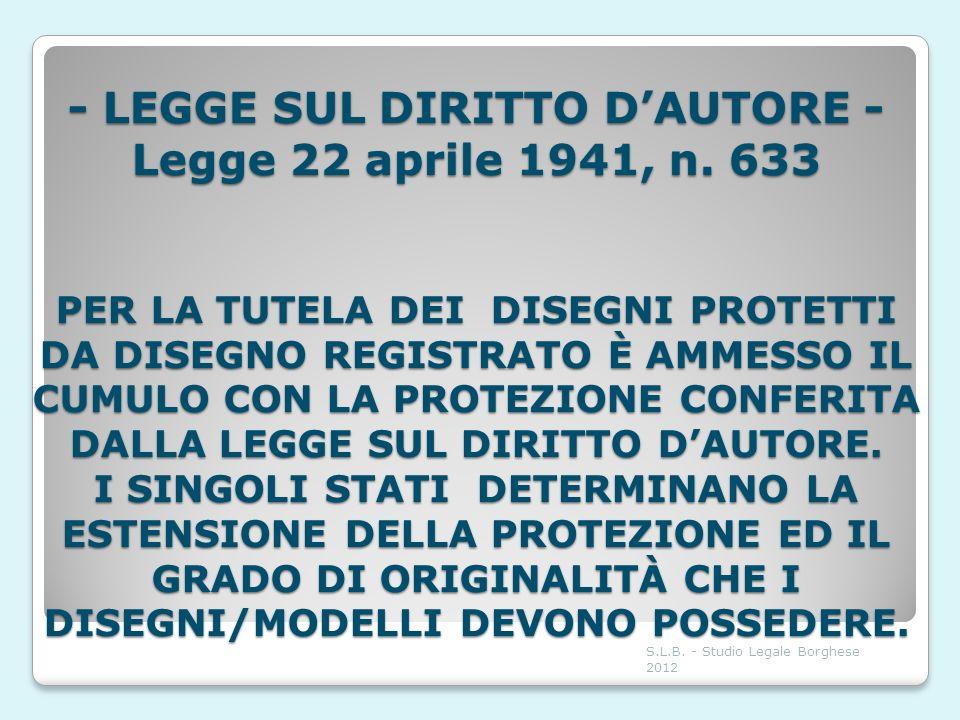 - LEGGE SUL DIRITTO DAUTORE - Legge 22 aprile 1941, n. 633 PER LA TUTELA DEI DISEGNI PROTETTI DA DISEGNO REGISTRATO È AMMESSO IL CUMULO CON LA PROTEZI