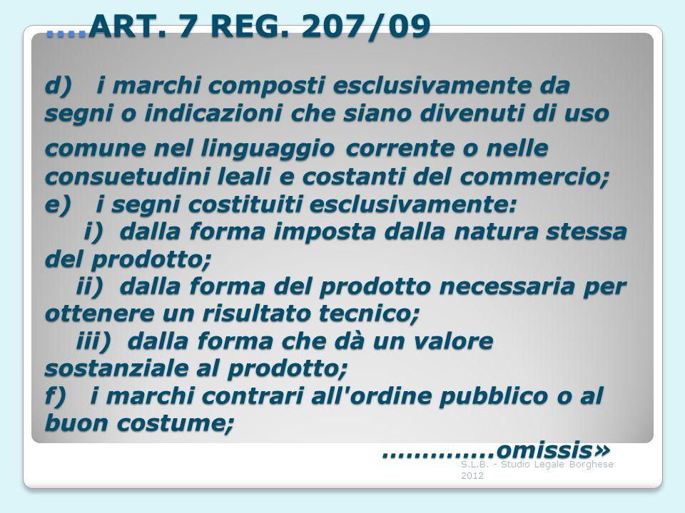 ….ART. 7 REG. 207/09 d) i marchi composti esclusivamente da segni o indicazioni che siano divenuti di uso comune nel linguaggio corrente o nelle consu
