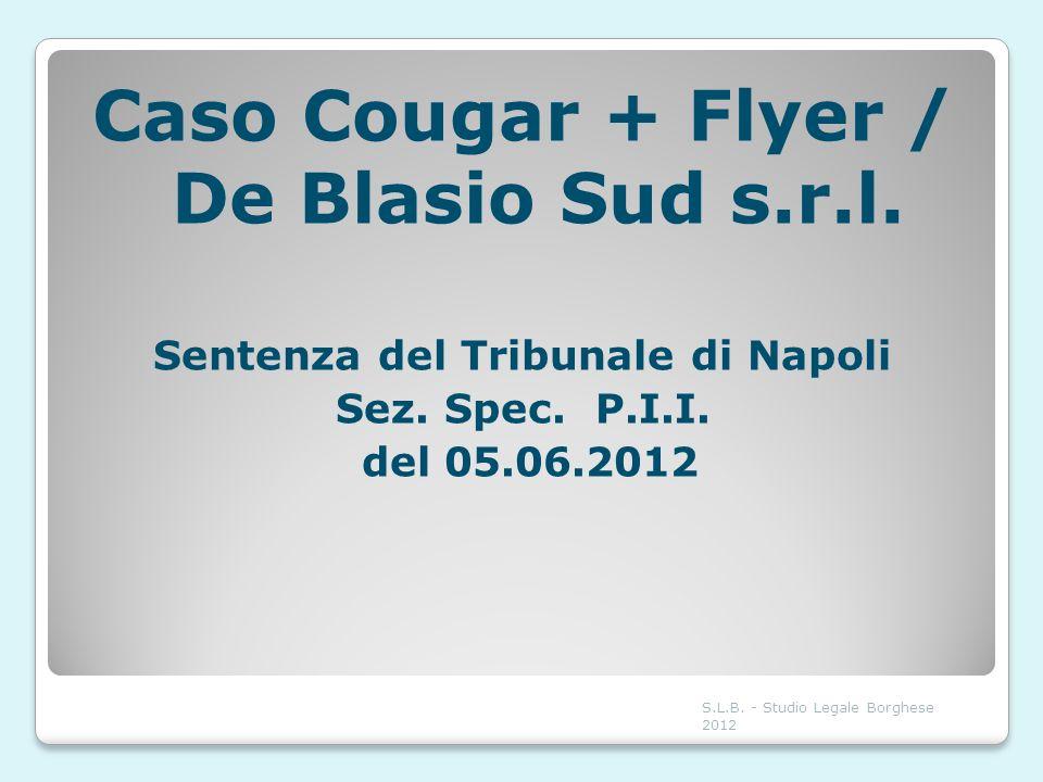 Caso Cougar + Flyer / De Blasio Sud s.r.l. Sentenza del Tribunale di Napoli Sez. Spec. P.I.I. del 05.06.2012 S.L.B. - Studio Legale Borghese 2012