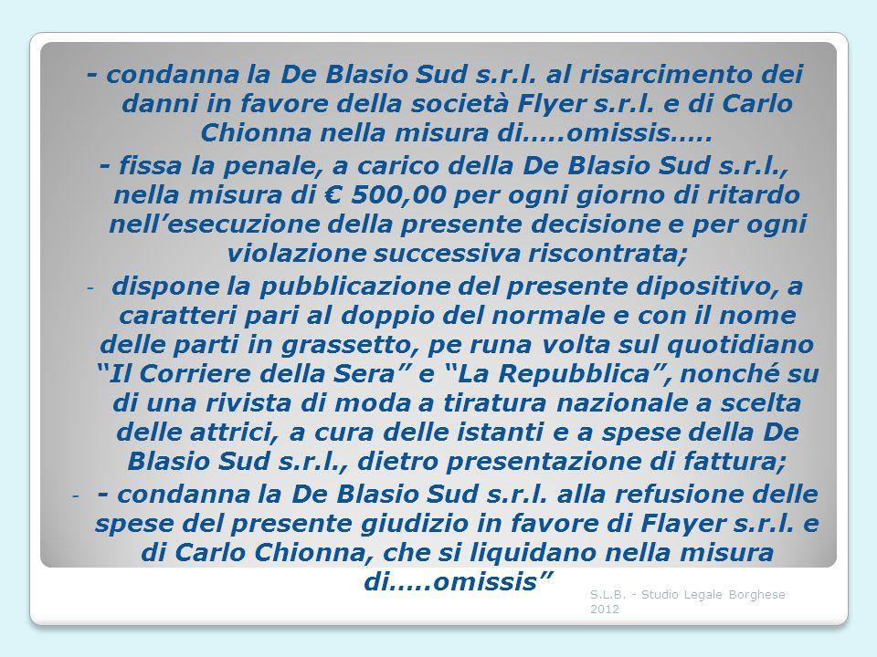 - condanna la De Blasio Sud s.r.l. al risarcimento dei danni in favore della società Flyer s.r.l. e di Carlo Chionna nella misura di…..omissis….. - fi