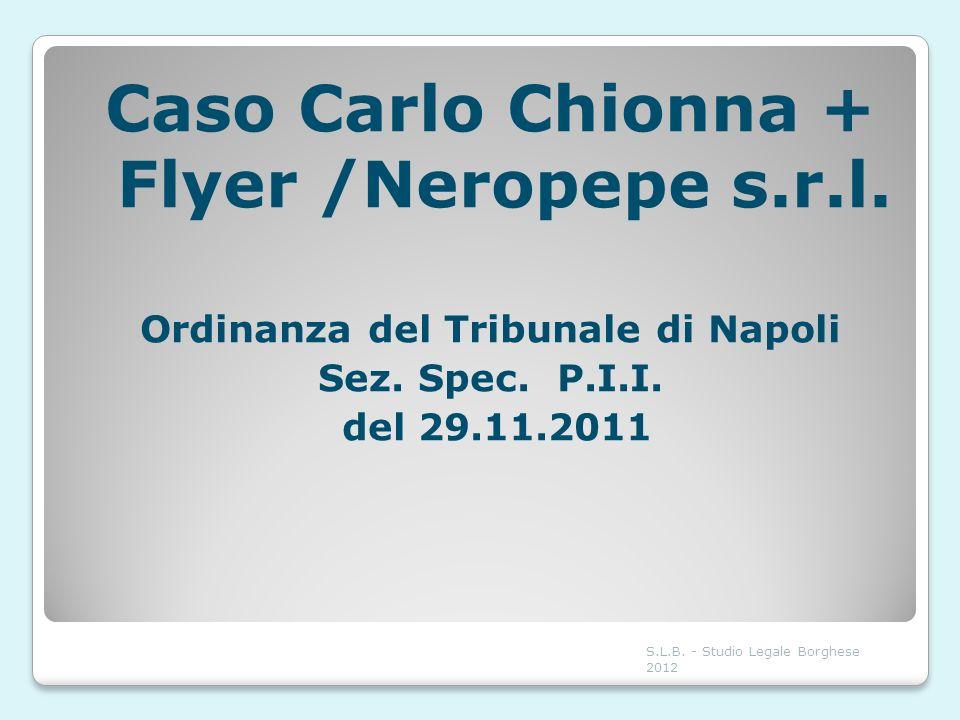 Caso Carlo Chionna + Flyer /Neropepe s.r.l. Ordinanza del Tribunale di Napoli Sez. Spec. P.I.I. del 29.11.2011 S.L.B. - Studio Legale Borghese 2012