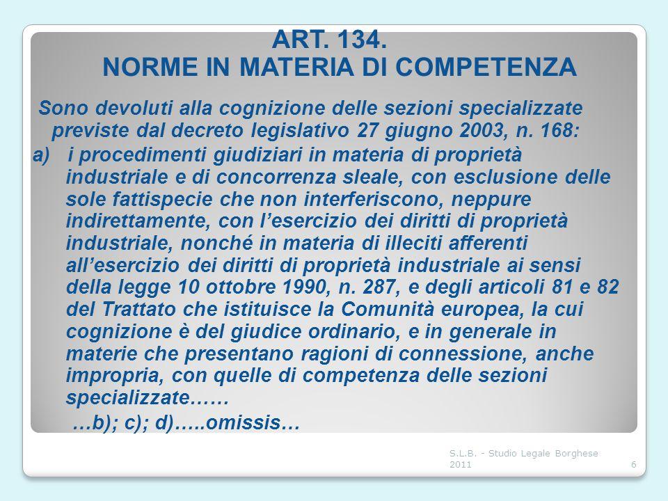 ART. 134. NORME IN MATERIA DI COMPETENZA Sono devoluti alla cognizione delle sezioni specializzate previste dal decreto legislativo 27 giugno 2003, n.