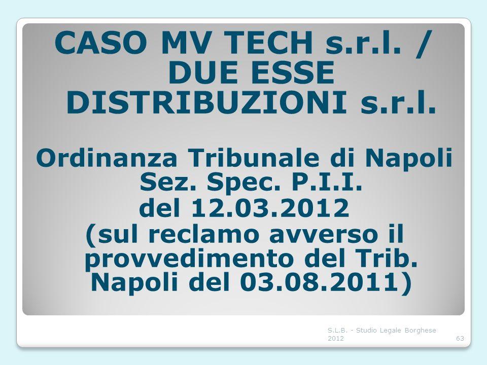 63 CASO MV TECH s.r.l. / DUE ESSE DISTRIBUZIONI s.r.l. Ordinanza Tribunale di Napoli Sez. Spec. P.I.I. del 12.03.2012 (sul reclamo avverso il provvedi