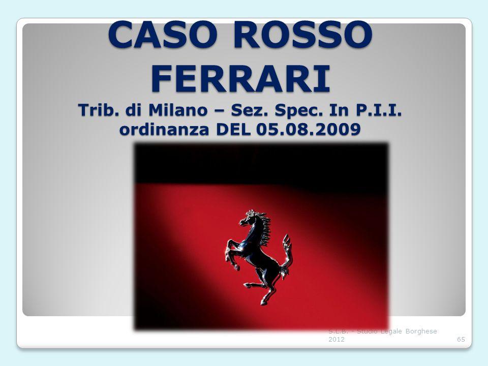 CASO ROSSO FERRARI Trib. di Milano – Sez. Spec. In P.I.I. ordinanza DEL 05.08.2009 S.L.B. - Studio Legale Borghese 201265