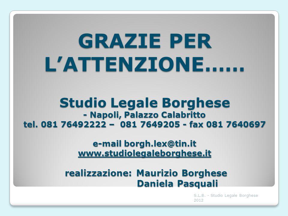 GRAZIE PER LATTENZIONE…… Studio Legale Borghese - Napoli, Palazzo Calabritto tel. 081 76492222 – 081 7649205 - fax 081 7640697 e-mail borgh.lex@tin.it
