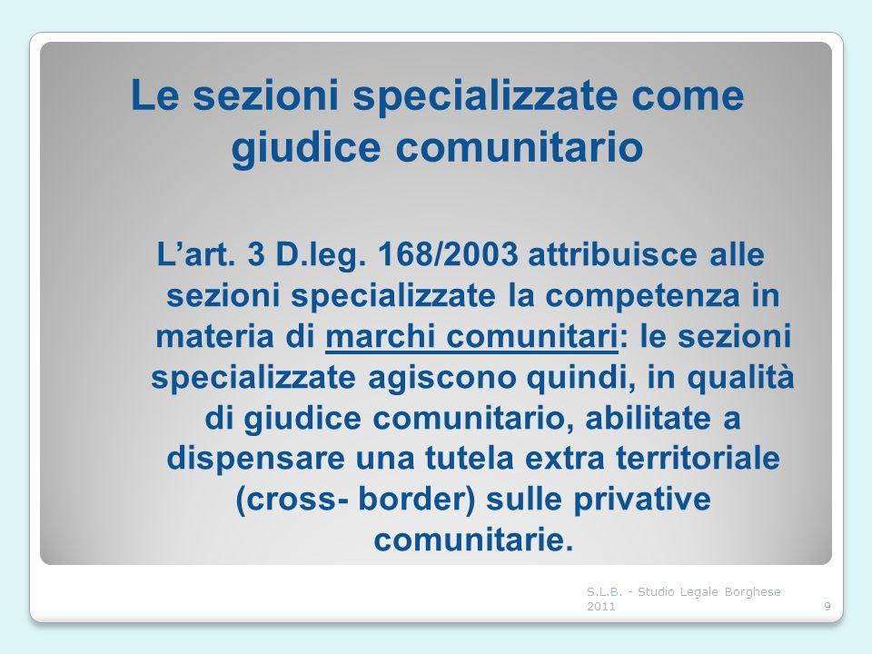 Le sezioni specializzate come giudice comunitario Lart. 3 D.leg. 168/2003 attribuisce alle sezioni specializzate la competenza in materia di marchi co