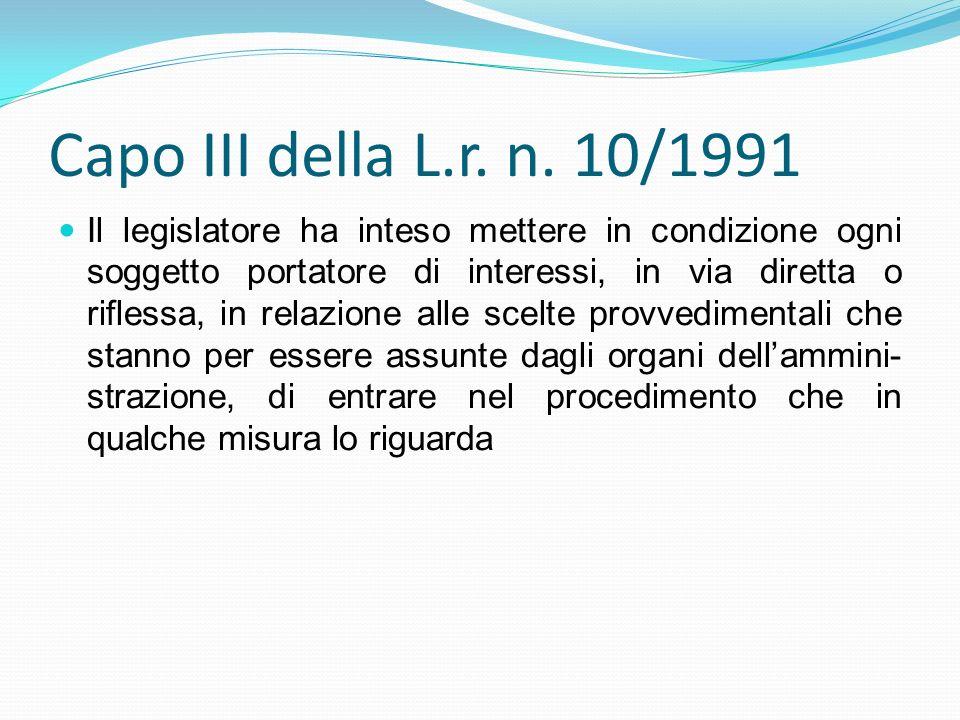 Capo III della L.r. n. 10/1991 Il legislatore ha inteso mettere in condizione ogni soggetto portatore di interessi, in via diretta o riflessa, in rela