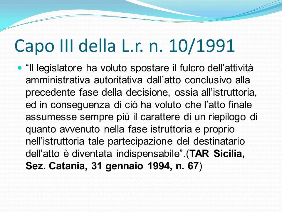 Capo III della L.r. n. 10/1991 Il legislatore ha voluto spostare il fulcro dellattività amministrativa autoritativa dallatto conclusivo alla precedent