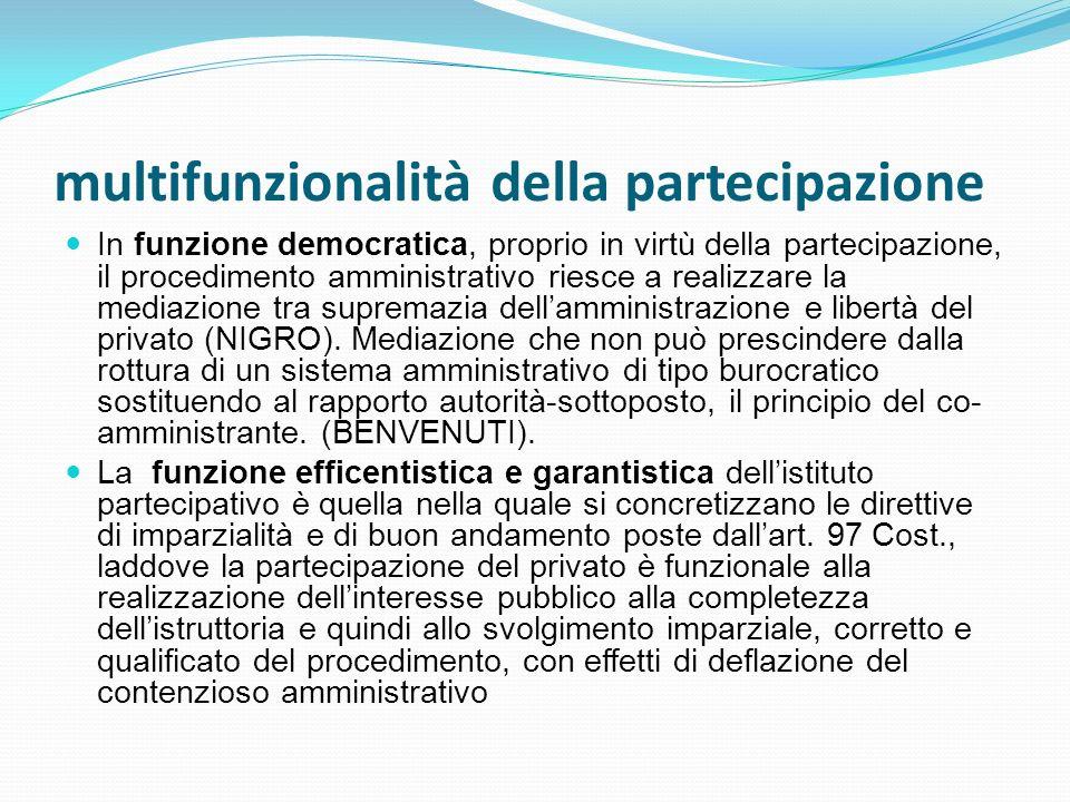 multifunzionalità della partecipazione In funzione democratica, proprio in virtù della partecipazione, il procedimento amministrativo riesce a realizz