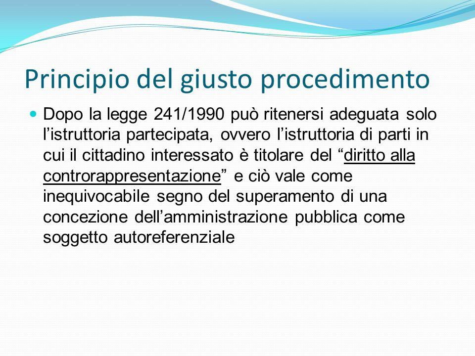 Principio del giusto procedimento Dopo la legge 241/1990 può ritenersi adeguata solo listruttoria partecipata, ovvero listruttoria di parti in cui il
