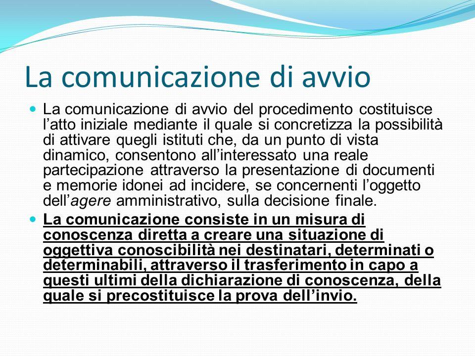 La comunicazione di avvio La comunicazione di avvio del procedimento costituisce latto iniziale mediante il quale si concretizza la possibilità di att
