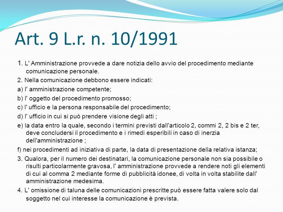 Art. 9 L.r. n. 10/1991 1. L' Amministrazione provvede a dare notizia dello avvio del procedimento mediante comunicazione personale. 2. Nella comunicaz