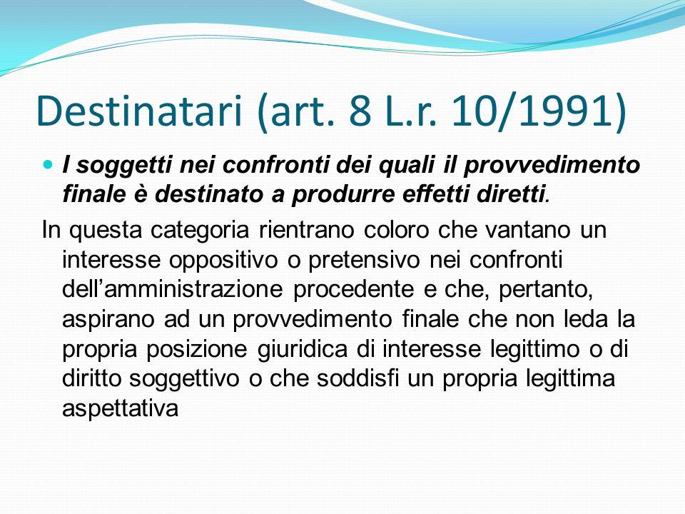 Destinatari (art. 8 L.r. 10/1991) I soggetti nei confronti dei quali il provvedimento finale è destinato a produrre effetti diretti. In questa categor