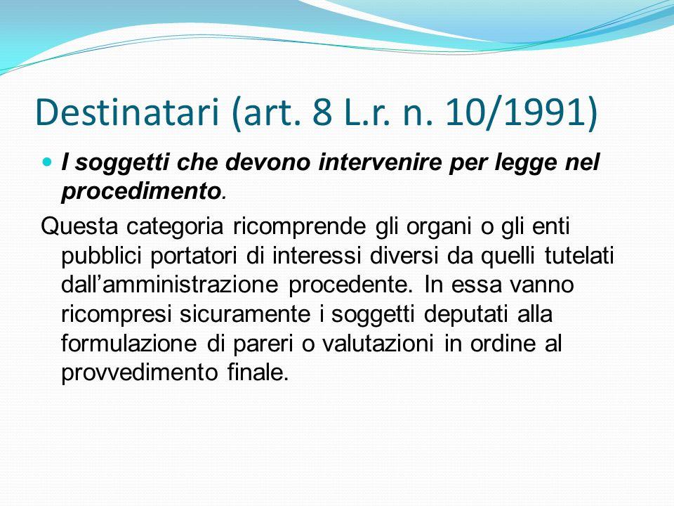 Destinatari (art. 8 L.r. n. 10/1991) I soggetti che devono intervenire per legge nel procedimento. Questa categoria ricomprende gli organi o gli enti