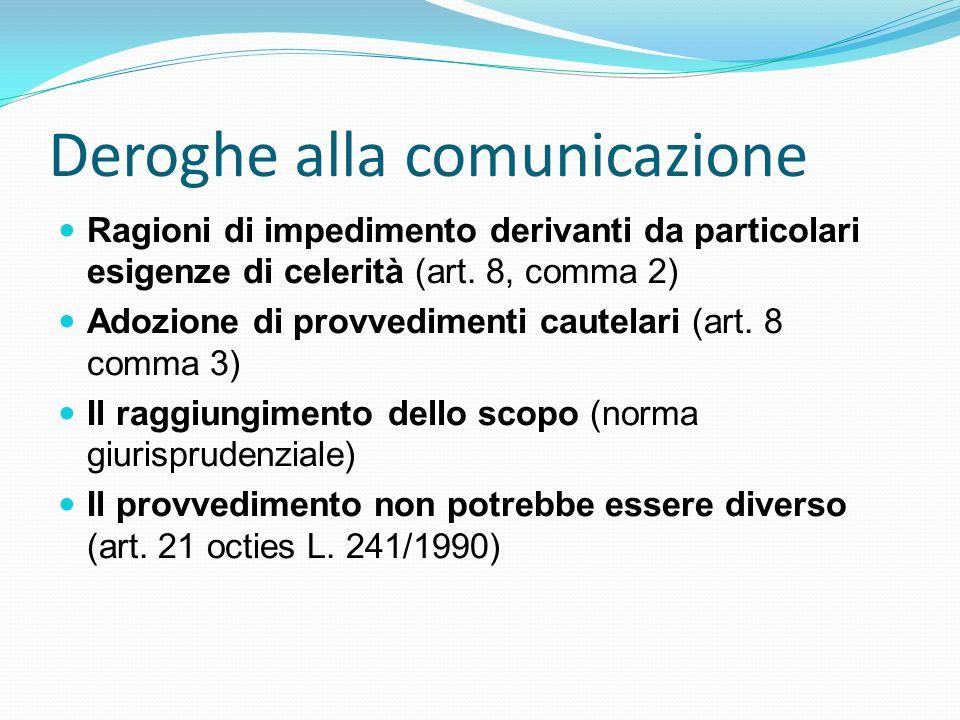 Deroghe alla comunicazione Ragioni di impedimento derivanti da particolari esigenze di celerità (art. 8, comma 2) Adozione di provvedimenti cautelari