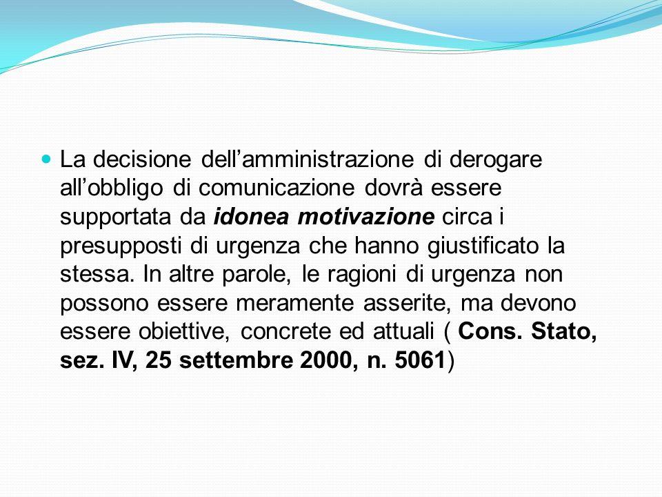 La decisione dellamministrazione di derogare allobbligo di comunicazione dovrà essere supportata da idonea motivazione circa i presupposti di urgenza