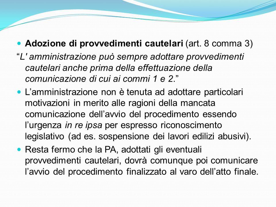Adozione di provvedimenti cautelari (art. 8 comma 3) L' amministrazione può sempre adottare provvedimenti cautelari anche prima della effettuazione de