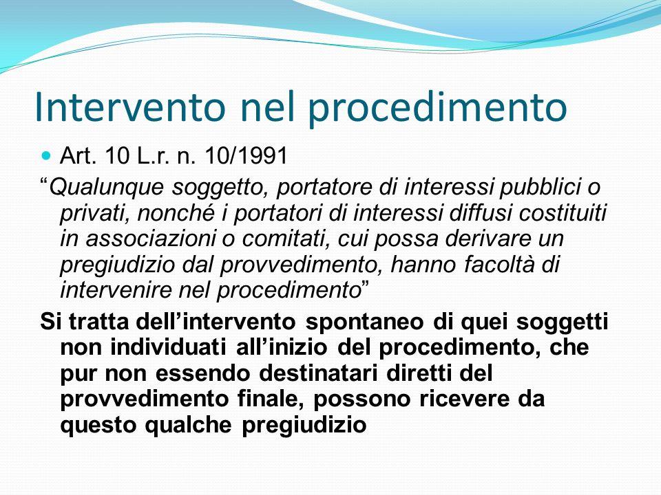 Intervento nel procedimento Art. 10 L.r. n. 10/1991 Qualunque soggetto, portatore di interessi pubblici o privati, nonché i portatori di interessi dif